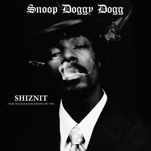 SNOOP DOGGY DOG SHIZNIT: RARE TRACKS & RADIO SESSIONS 93-95