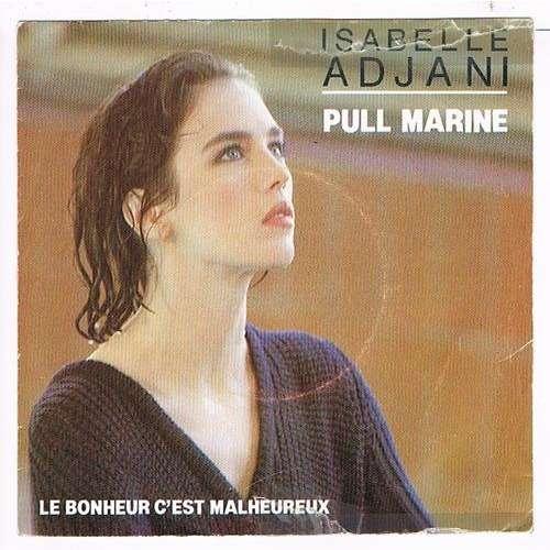 ADJANI ISABELLE pull marine / le bonheur c'est malheureux ( Gainsbourg )