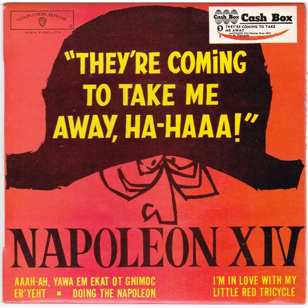 NAPOLEON XIV THEY'RE COMING TO TAKE ME AWAY, HA-HAAA!