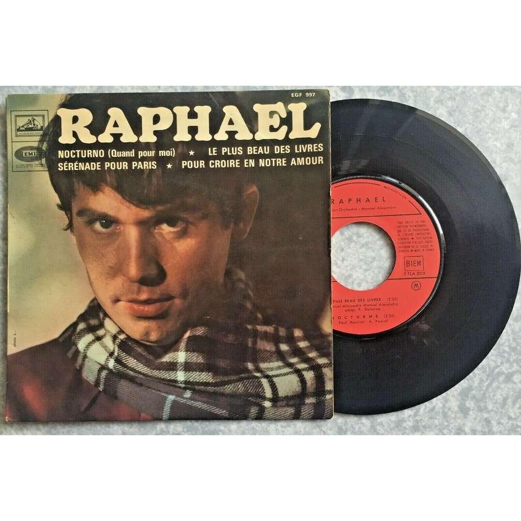 RAPHAEL LE PLUS BEAU DES LIVRES/NOCTURNO (QUAND POUR MOI) & POUR CROIRE EN NOTRE AMOUR/SERENADE POUR PARIS