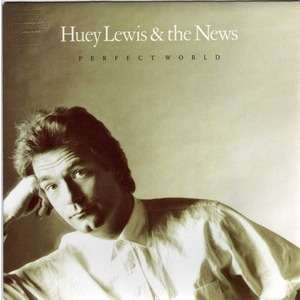 HUEY LEWIS AND THE NEWS PERFECT WORLD