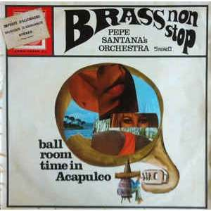 Pepe Santana's Orchestra Brass Non Stop - Ball Room Time In Acapulco
