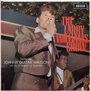 The Larry Williams Show Featuring Johnny 'Guitar' The Larry Williams Show Featuring Johnny 'Guitar' Watson With The Stormsville Shakers - MONO