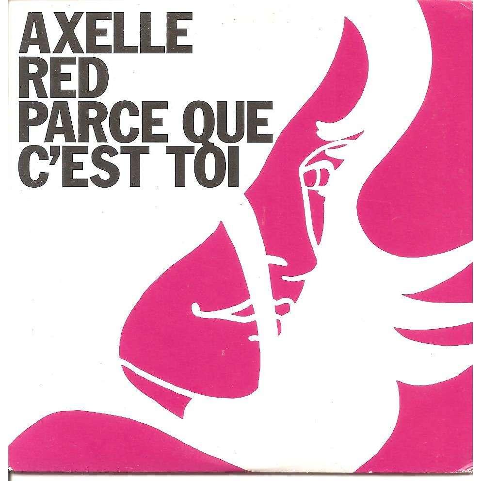 AXELLE RED PARCE QUE C'EST TOI
