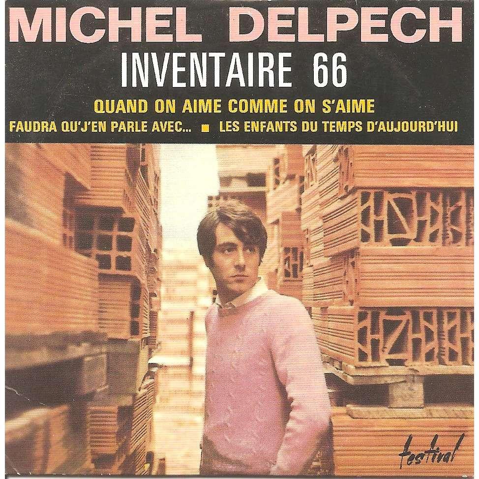MICHEL DELPECH Inventaire 66 / Quand on s'aime comme on s'aime / Faudra qu'j'en parle avec / Les enfants du temps