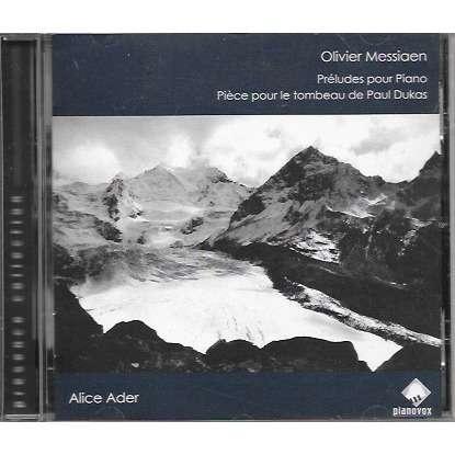 alice ader / Olivier messiaen Préludes pour piano / Pièce pour le tombeau de paul dukas