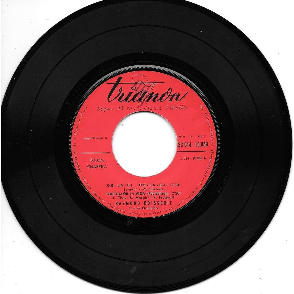 Raymond Boisserie Ob-la-di ob-la-da / Que calor la vida Red balloon / Un peu comme toi Hold me tight / Désormais