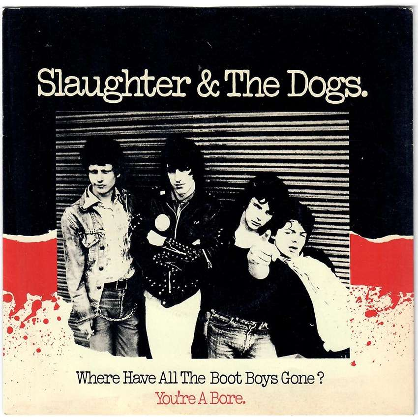 SLAUGHTER & THE DOGS Where Have All The Boot Boys Gone / You're a bore (pochette)