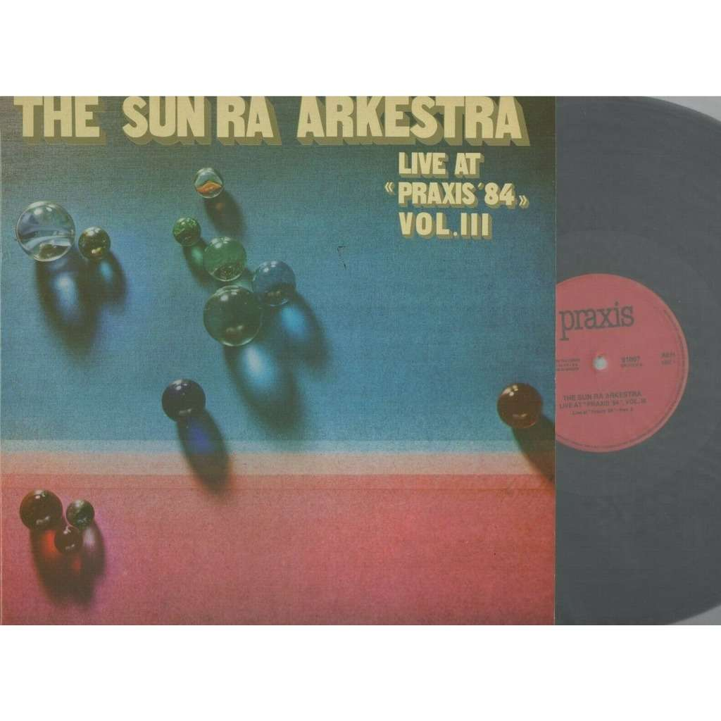 Sun Ra John Gilmore Marshall Allen James Jackson The Sun Ra Arkestra - Live At Praxis ´84 Vol.III