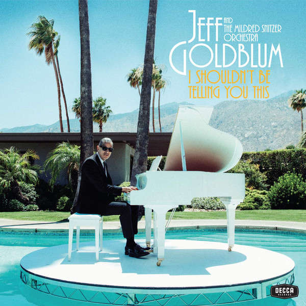Jeff Goldblum And The Mildred Snitzer Orchestra I Shouldn't Be Telling You This