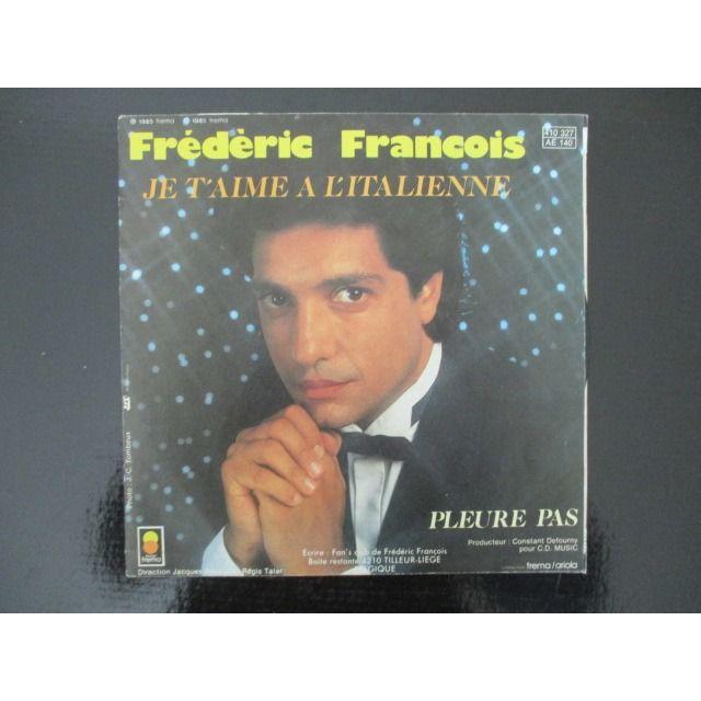 FRANÇOIS Frédéric Je t'aime à l'italienne / pleure pas