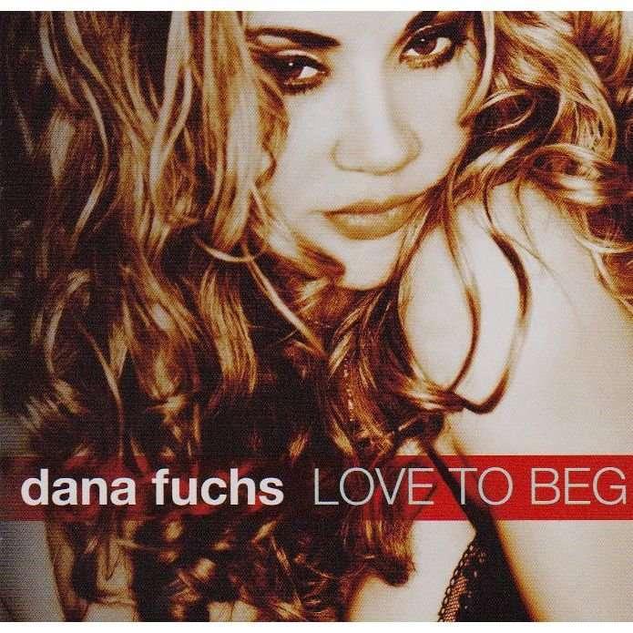Dana Fuchs Love To Beg