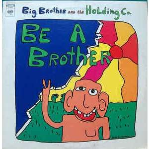 big brother and the holding co be a brother