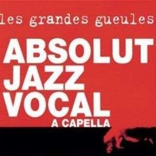Les Grandes Gueules Absolut Jazz Vocal
