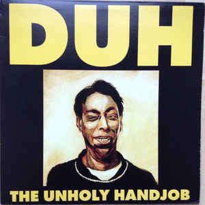 DUH The Unholy Handjob