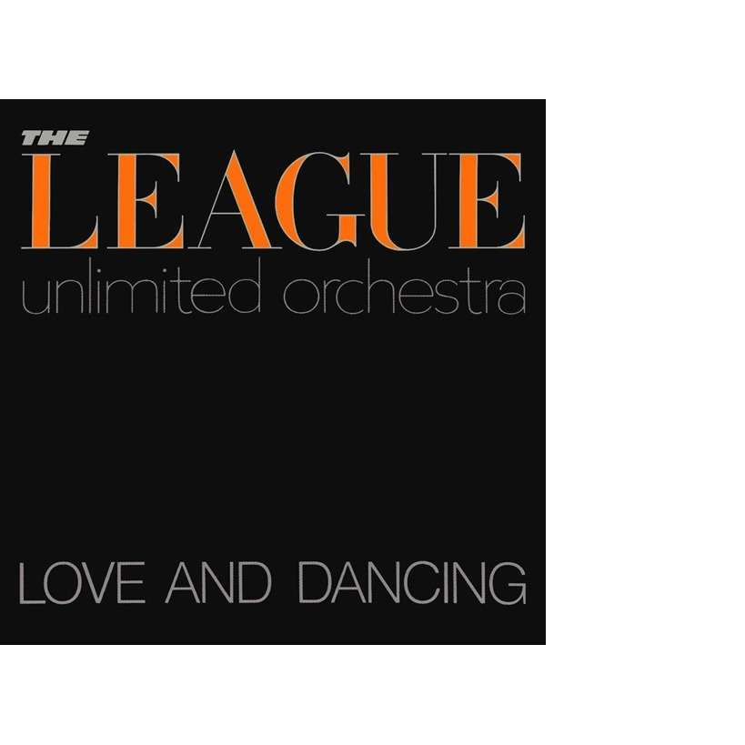 THE LEAGUE UNLIMITED ORCHESTRA LOVE AND DANCING