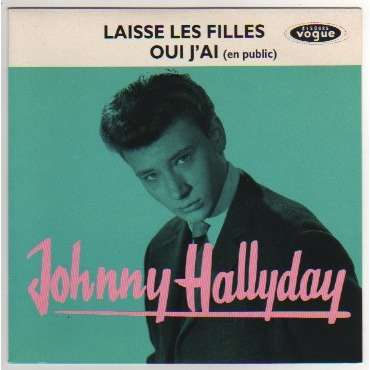 HALLYDAY JOHNNY LAISSE LES FILLES/OUI J'AI - REEDITION 1992 - (RARE)