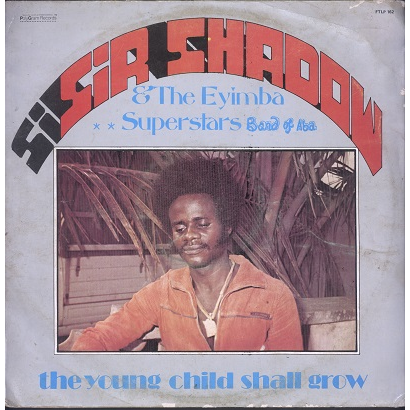 Sir Shadow and The Eyimba Superstars of Aba The young child shall grow