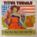 TITUS TURNER - Bla Bla Bla Cha Cha Cha (popcorn) - 45T x 1