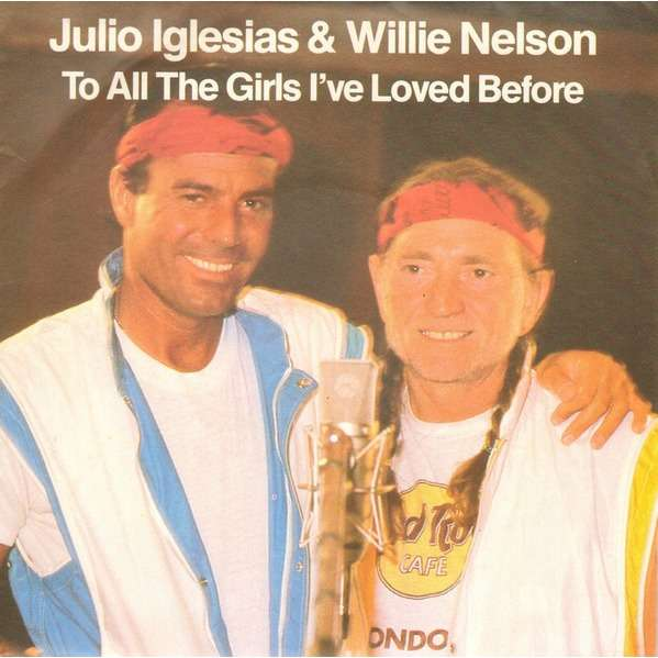 Julio Iglesias & Willie Nelson To All The Girls I've Loved Before