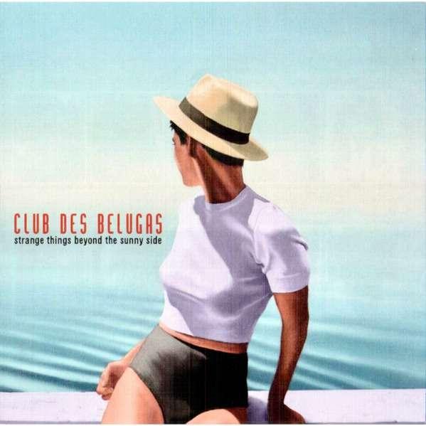 Club Des Belugas Strange Things Beyond The Sunny Side