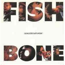 Fishbone Sunless Saturday