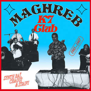 Maghreb K7 Club (various) Synth Raï, Chaoui & Staifi 1985-97