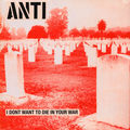 ANTI - I Don't Want To Die In Your War (lp) - 33T