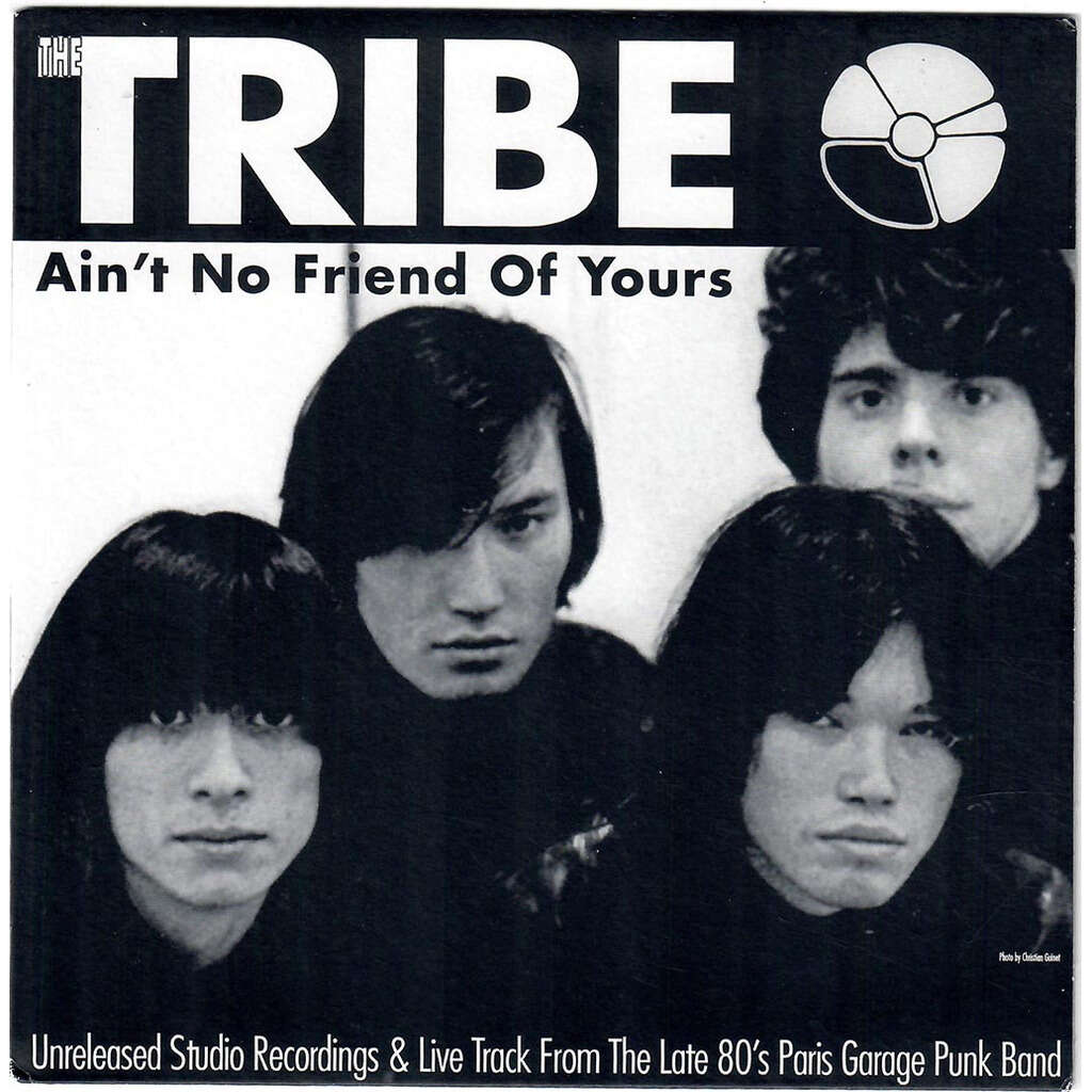 THE TRIBE Ain't no friend of yours