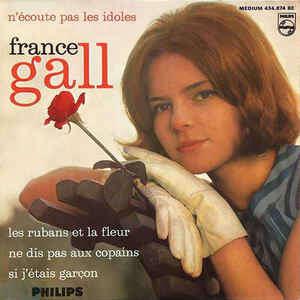 France GALL N'ECOUTE PAS LES IDOLES / NE DIS PAS AUX COPAINS / LES RUBANS ET LA FLEUR / SI J'ETAIS GARCON