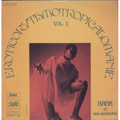 Bana et son orchestre Eroticorythmotropicalomanie vol.3