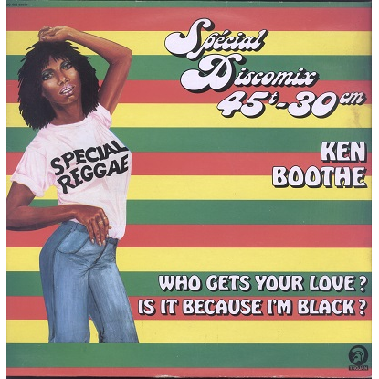 Ken Boothe Is It Because I'm Black ? / Who Gets Your Love ? /