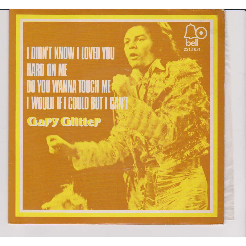 gary glitter I DIDN'T KNOW I LOVED YOU HARD ON ME DO YOU WANNA TOUCH MRE I WOULD IF I COULD BUT I CAN'T