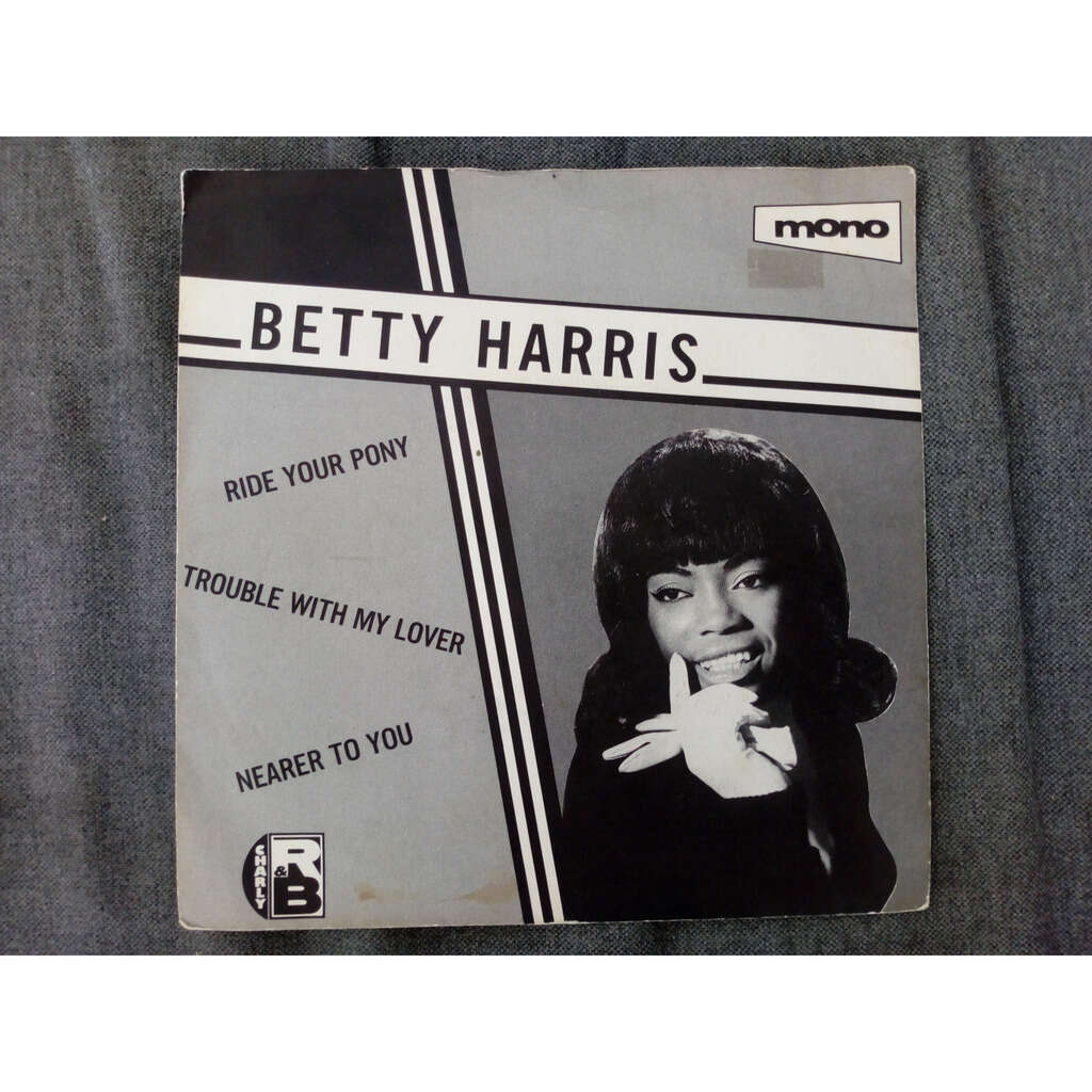 Betty Harris Ride Your Pony / Trouble With My Lover / Nearer To You