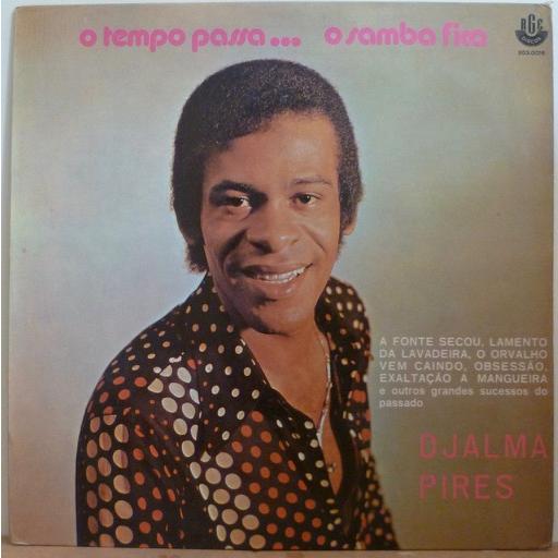 DJALMA PIRES O tempo passa...o samba fica
