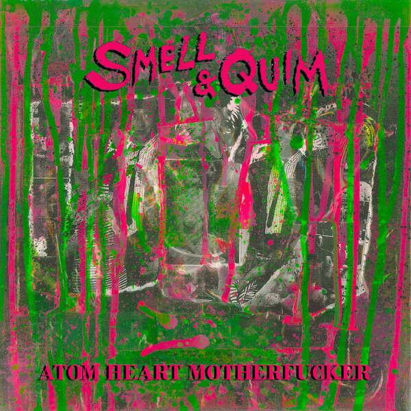 Smell & Quim Atom Heart Motherfucker