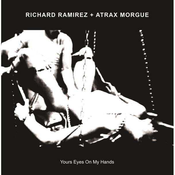 Richard Ramirez + Atrax Morgue Yours Eyes On My Hands