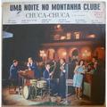 CHUCA CHUCA E SEU CONJUNTO - Uma noite no montanha clube - LP