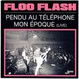floo flash pendu au téléphone / mon époque (live)