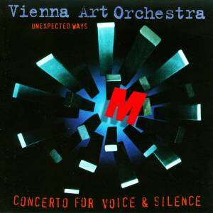 vienna art orchestra Unexpected Ways : Concerto for Voice & Silence