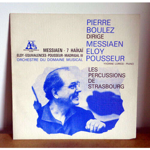 PIERRE BOULEZ & SERGE COLLOT & YVONNE LORIOD dirige MESSIAEN 7 Hakai ELOY Equivalences POUSSEUR Madrigal III