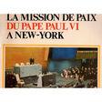 pape paul vi la mission du pape paul vi à new-york rome depart / allocution, appel et discours