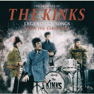 KINKS, THE THE ARCHIVES OF / LEGENDARY SONGS FROM THE EARLY DAYS