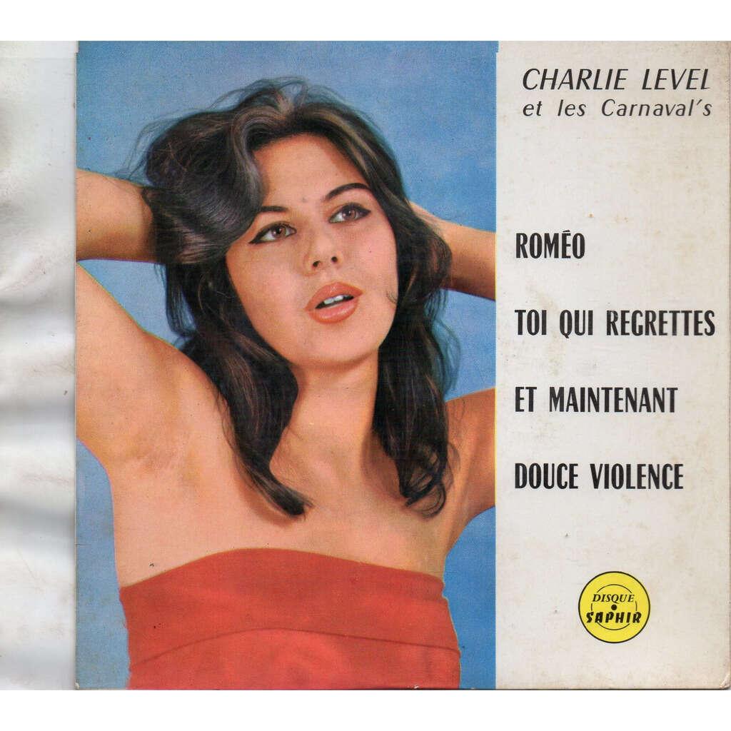 LEVEL Charlie & Les CARNAVAL's Romeo / Toi qui regrettes / Et maintenant / Douce violence