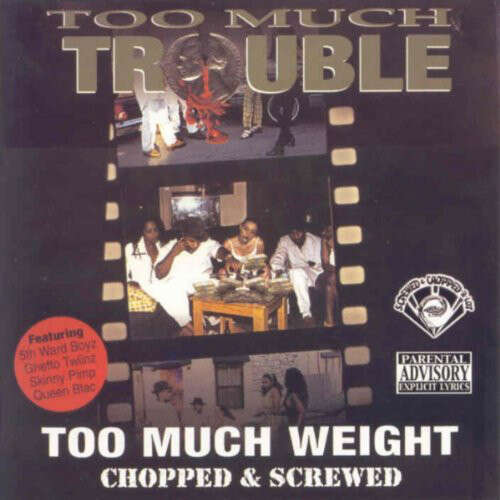 Too Much Trouble Too Much Weight - Chopped & Screwed