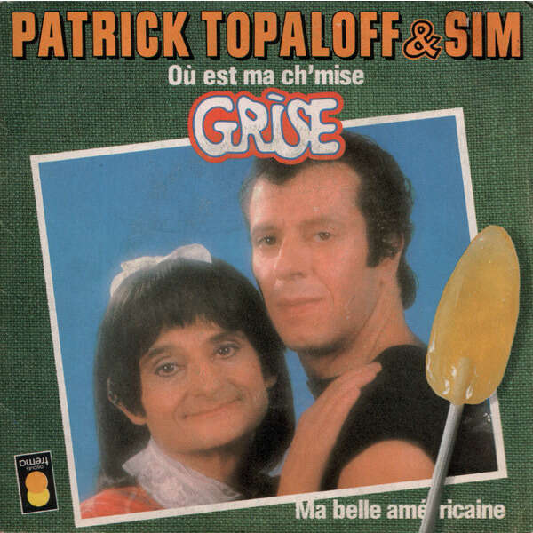 Patrick Topaloff & Sim Où Est Ma Ch'mise Grise /