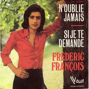 FREDERIC FRANCOIS N'OUBLIE JAMAIS / SI JE TE DEMANDE
