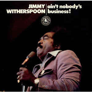 jimmy witherspoon ain't nobody's business