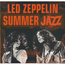 LED ZEPPELIN - SUMMER JAZZ - CD