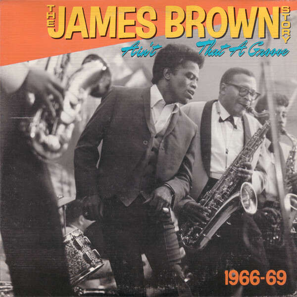 James Brown The James Brown Story (Ain't That A Groove 1966-1969)
